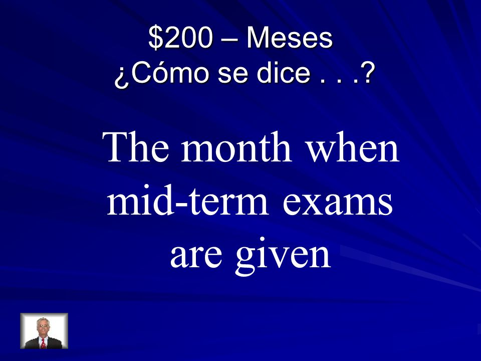 $200 – Meses ¿Cómo se dice...? The month when mid-term exams are given
