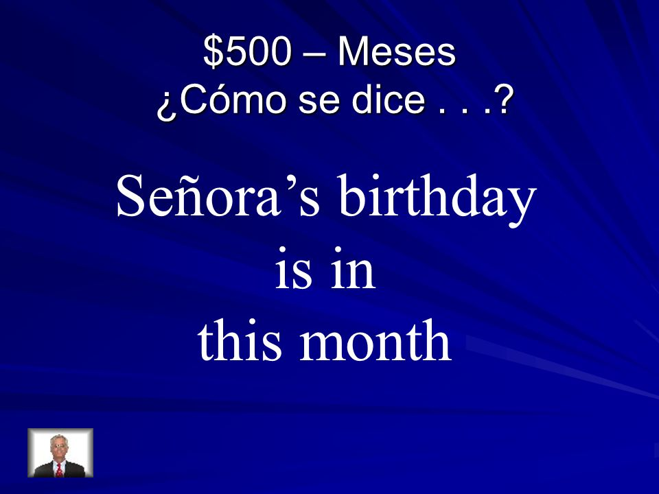 $500 – Meses ¿Cómo se dice... Señoras birthday is in this month