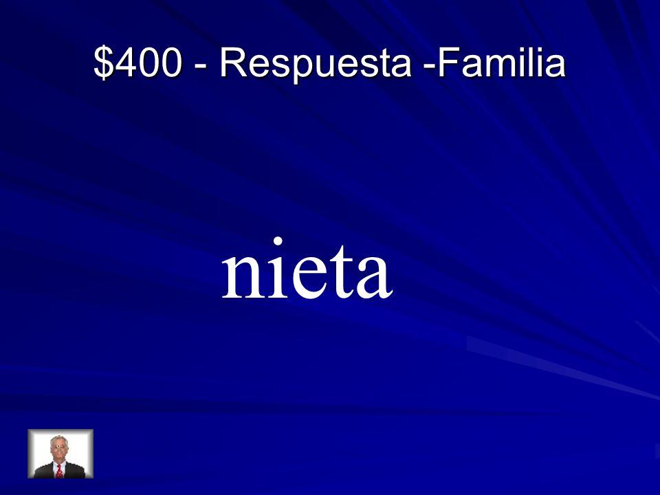 $400 - Respuesta -Familia nieta