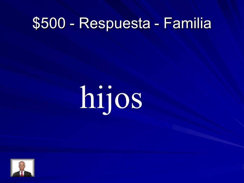 $500 - Respuesta - Familia hijos