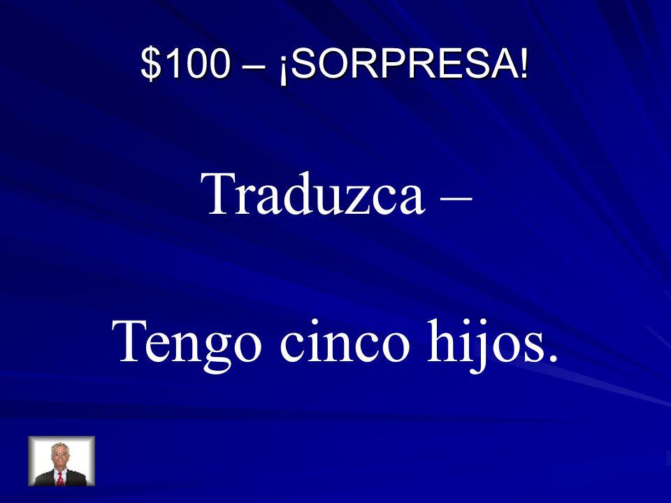 $100 – ¡SORPRESA! Traduzca – Tengo cinco hijos.