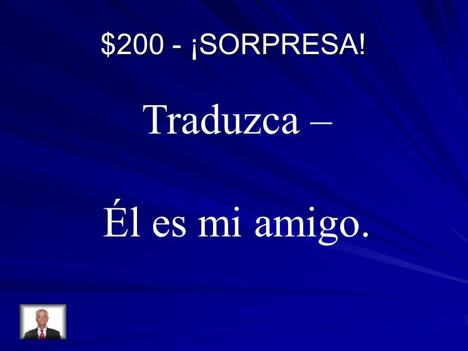 $200 - ¡SORPRESA! Traduzca – Él es mi amigo.