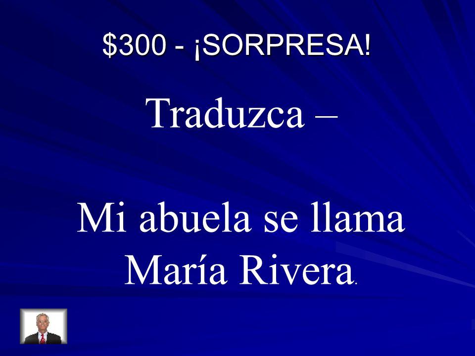 $300 - ¡SORPRESA! Traduzca – Mi abuela se llama María Rivera.
