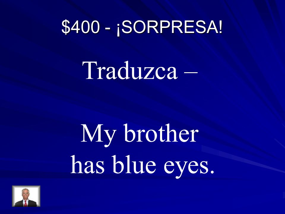 $400 - ¡SORPRESA! Traduzca – My brother has blue eyes.