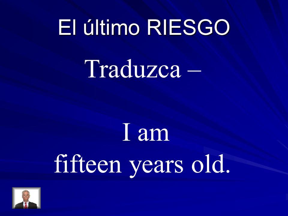 El último RIESGO Traduzca – I am fifteen years old.
