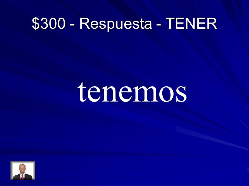 $300 - Respuesta - TENER tenemos