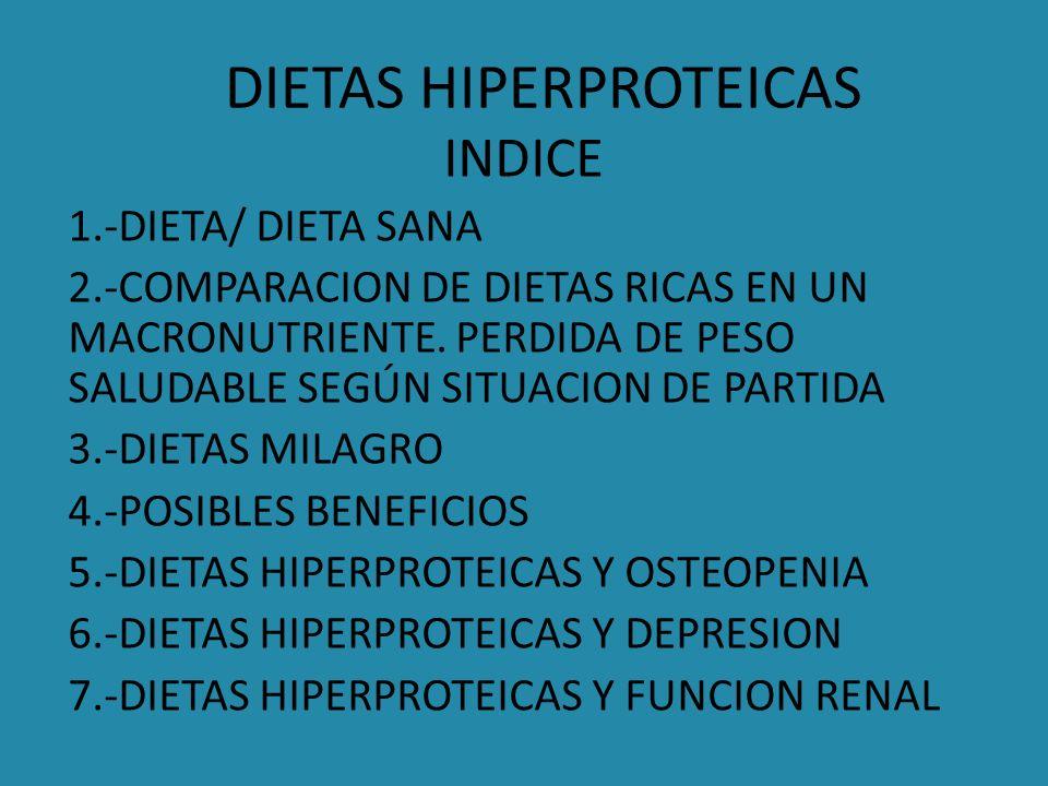 DIETAS HIPERPROTEICAS INDICE 1.-DIETA/ DIETA SANA 2.-COMPARACION DE DIETAS RICAS EN UN MACRONUTRIENTE. PERDIDA DE PESO SALUDABLE SEGÚN SITUACION DE PA