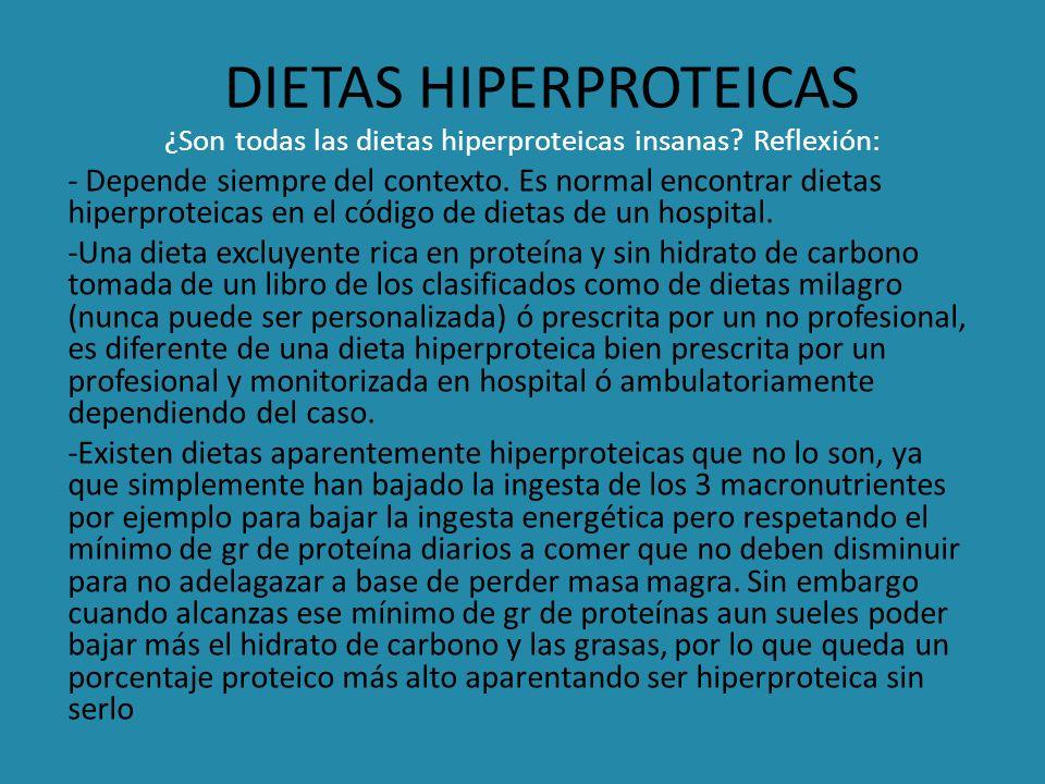 DIETAS HIPERPROTEICAS ¿Son todas las dietas hiperproteicas insanas? Reflexión: - Depende siempre del contexto. Es normal encontrar dietas hiperproteic
