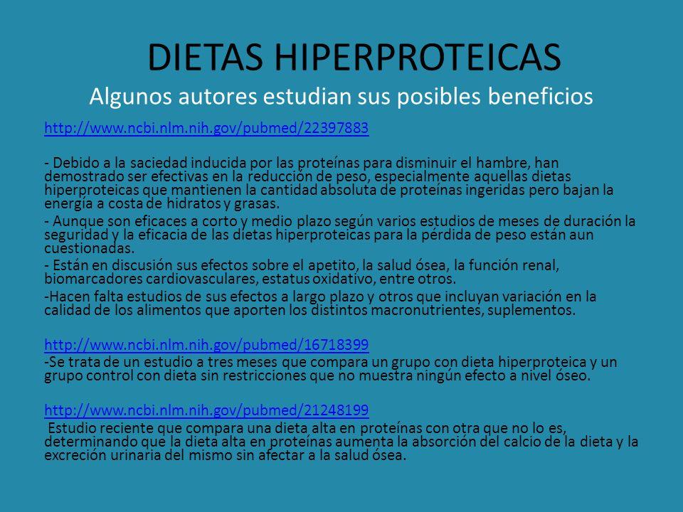 DIETAS HIPERPROTEICAS Algunos autores estudian sus posibles beneficios http://www.ncbi.nlm.nih.gov/pubmed/22397883 - Debido a la saciedad inducida por