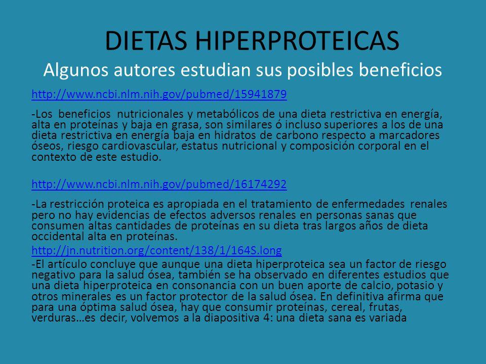 DIETAS HIPERPROTEICAS Algunos autores estudian sus posibles beneficios http://www.ncbi.nlm.nih.gov/pubmed/15941879 -Los beneficios nutricionales y met