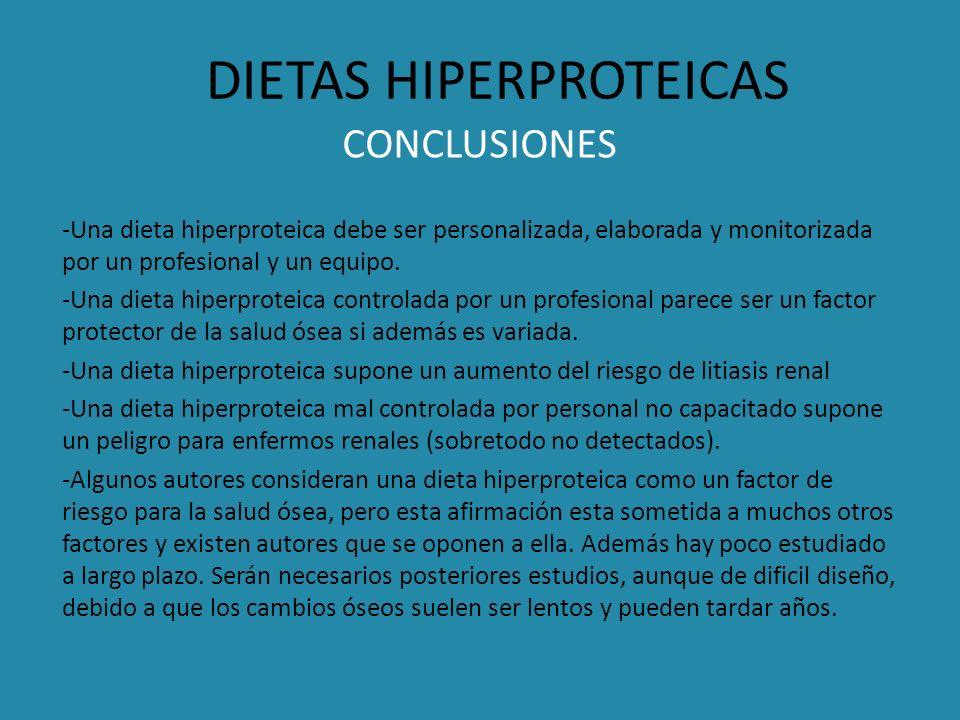 DIETAS HIPERPROTEICAS CONCLUSIONES -Una dieta hiperproteica debe ser personalizada, elaborada y monitorizada por un profesional y un equipo. -Una diet