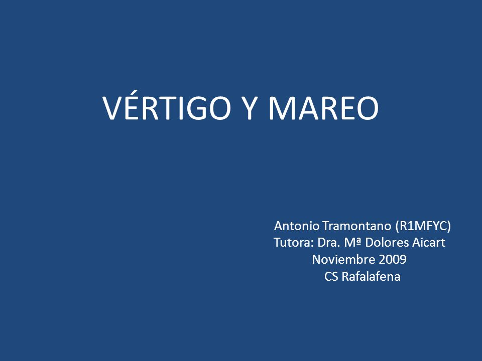 VÉRTIGO Y MAREO Antonio Tramontano (R1MFYC) Tutora: Dra. Mª Dolores Aicart Noviembre 2009 CS Rafalafena