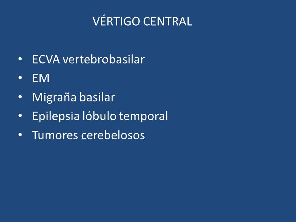 VÉRTIGO CENTRAL ECVA vertebrobasilar EM Migraña basilar Epilepsia lóbulo temporal Tumores cerebelosos