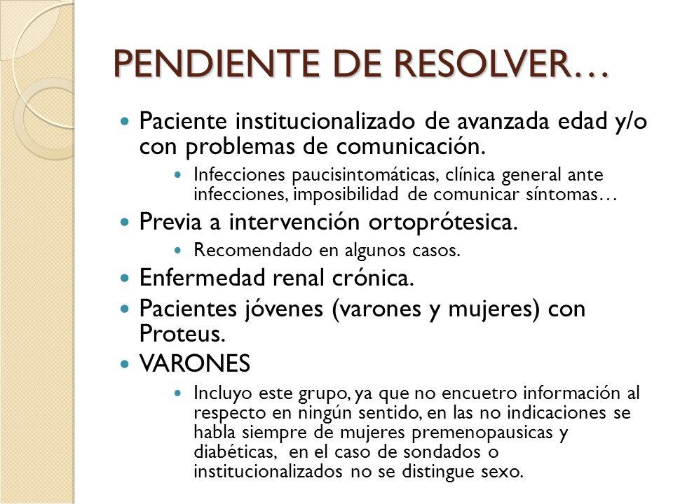PENDIENTE DE RESOLVER… Paciente institucionalizado de avanzada edad y/o con problemas de comunicación. Infecciones paucisintomáticas, clínica general