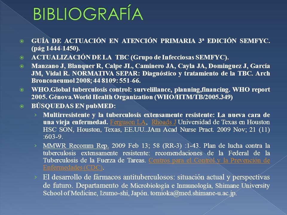 GUÍA DE ACTUACIÓN EN ATENCIÓN PRIMARIA 3ª EDICIÓN SEMFYC. (pág 1444-1450). ACTUALIZACIÓN DE LA TBC (Grupo de Infecciosas SEMFYC). Manzano J, Blanquer