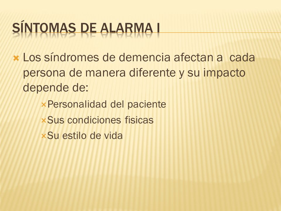 Los síndromes de demencia afectan a cada persona de manera diferente y su impacto depende de: Personalidad del paciente Sus condiciones fisicas Su est
