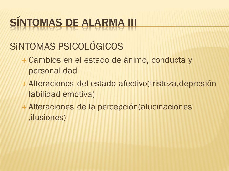 SíNTOMAS PSICOLÓGICOS Cambios en el estado de ánimo, conducta y personalidad Alteraciones del estado afectivo(tristeza,depresión labilidad emotiva) Al