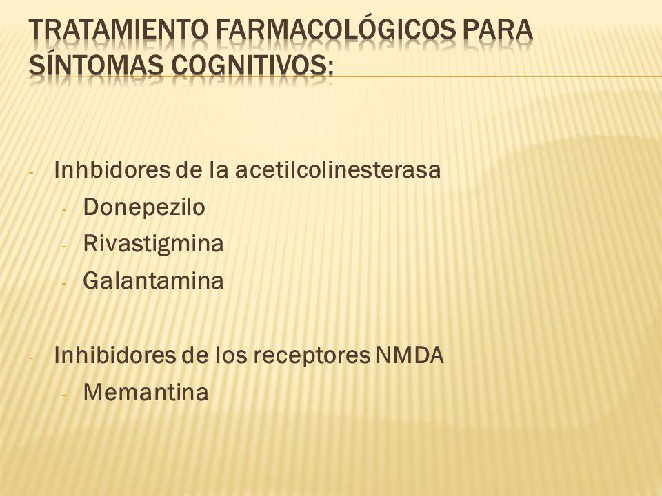- Inhbidores de la acetilcolinesterasa - Donepezilo - Rivastigmina - Galantamina - Inhibidores de los receptores NMDA - Memantina