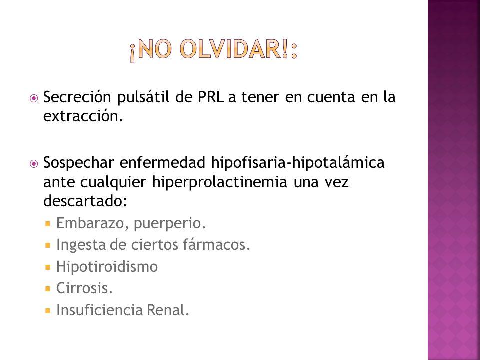 Secreción pulsátil de PRL a tener en cuenta en la extracción. Sospechar enfermedad hipofisaria-hipotalámica ante cualquier hiperprolactinemia una vez