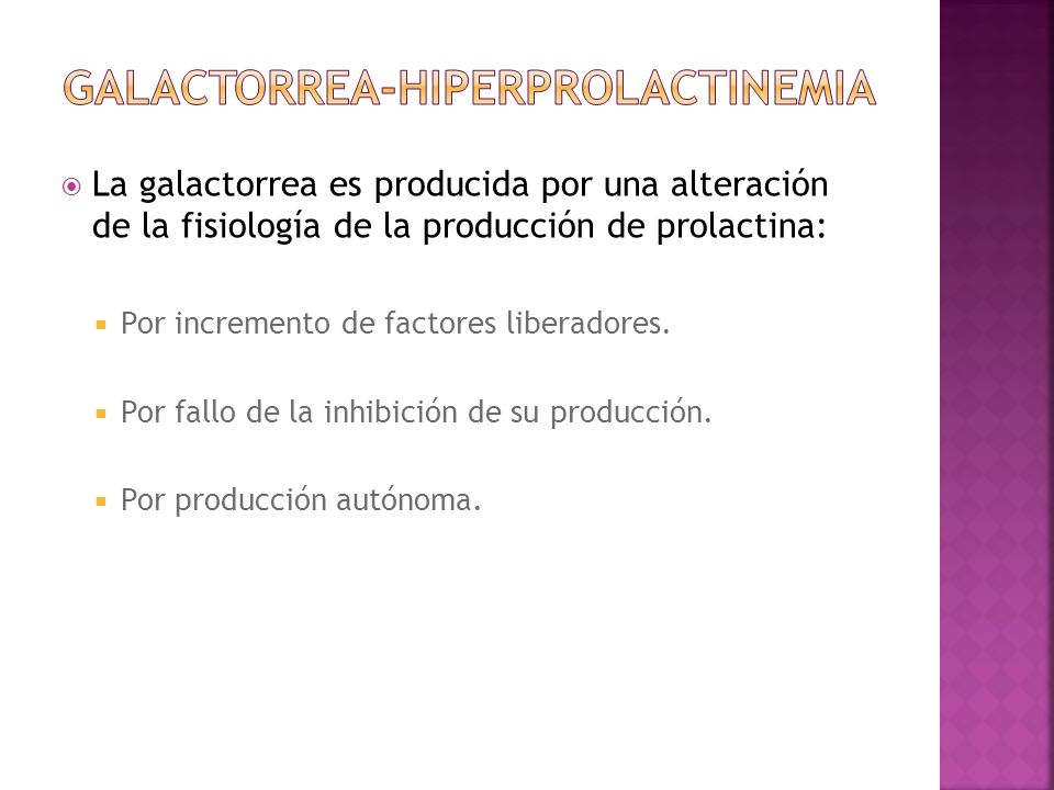 La galactorrea es producida por una alteración de la fisiología de la producción de prolactina: Por incremento de factores liberadores. Por fallo de l