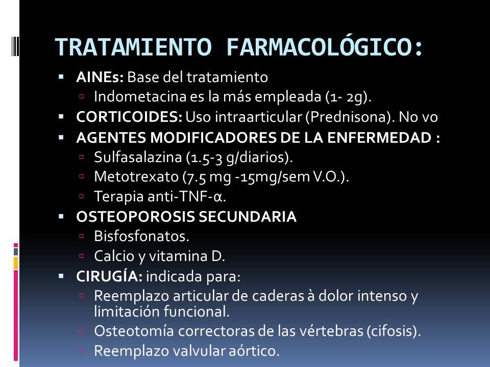 TRATAMIENTO FARMACOLÓGICO: AINEs: Base del tratamiento Indometacina es la más empleada (1- 2g). CORTICOIDES: Uso intraarticular (Prednisona). No vo AG