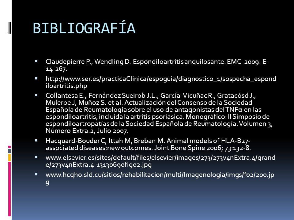 BIBLIOGRAFÍA Claudepierre P., Wendling D. Espondiloartritis anquilosante. EMC 2009. E- 14-267. http://www.ser.es/practicaClinica/espoguia/diagnostico_