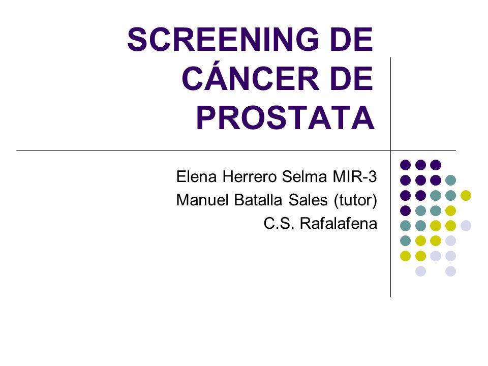 SCREENING DE CÁNCER DE PROSTATA Elena Herrero Selma MIR-3 Manuel Batalla Sales (tutor) C.S. Rafalafena