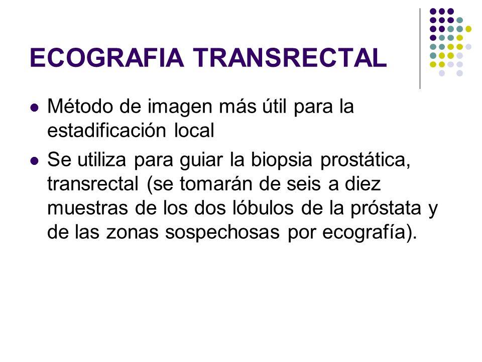 Método de imagen más útil para la estadificación local Se utiliza para guiar la biopsia prostática, transrectal (se tomarán de seis a diez muestras de