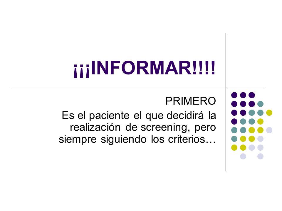 ¡¡¡INFORMAR!!!! PRIMERO Es el paciente el que decidirá la realización de screening, pero siempre siguiendo los criterios…