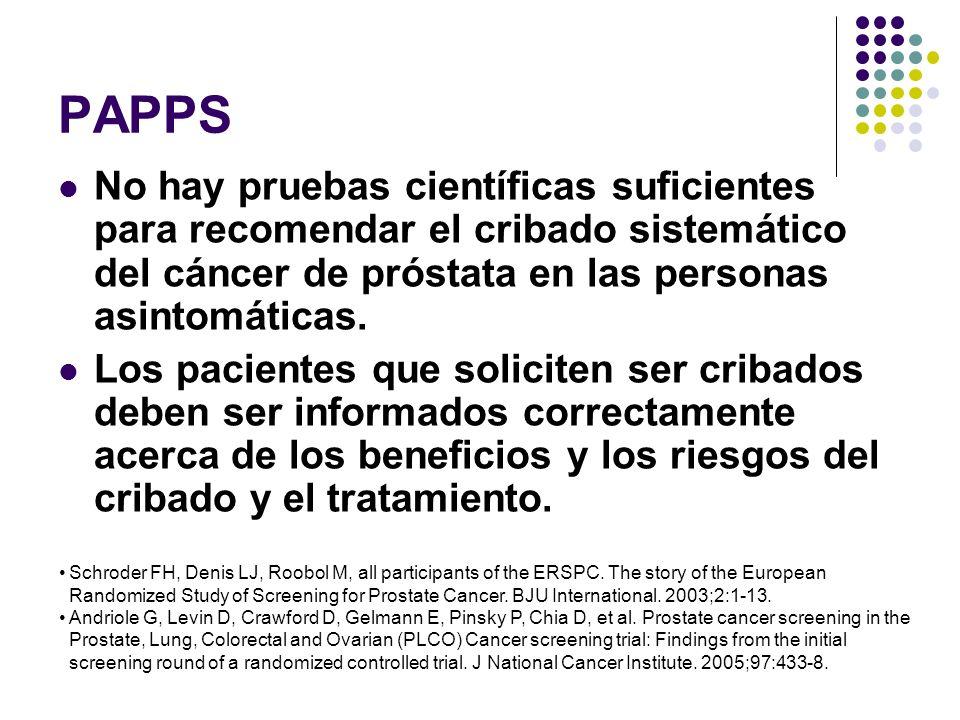 PAPPS No hay pruebas científicas suficientes para recomendar el cribado sistemático del cáncer de próstata en las personas asintomáticas. Los paciente