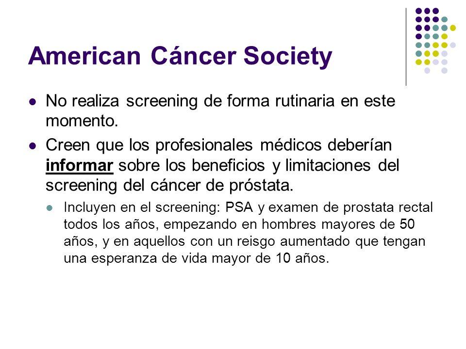 American Cáncer Society No realiza screening de forma rutinaria en este momento. Creen que los profesionales médicos deberían informar sobre los benef