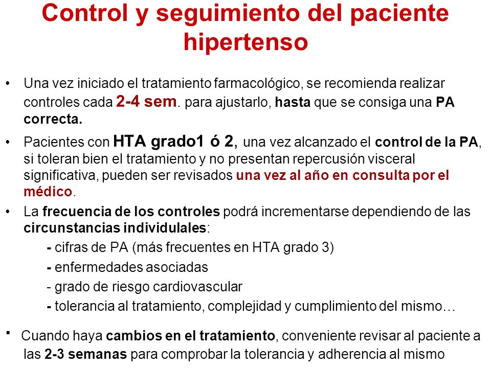 Control y seguimiento del paciente hipertenso Una vez iniciado el tratamiento farmacológico, se recomienda realizar controles cada 2-4 sem. para ajust