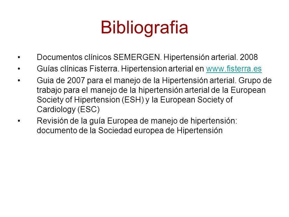 Bibliografia Documentos clínicos SEMERGEN. Hipertensión arterial. 2008 Guías clínicas Fisterra. Hipertension arterial en www.fisterra.eswww.fisterra.e