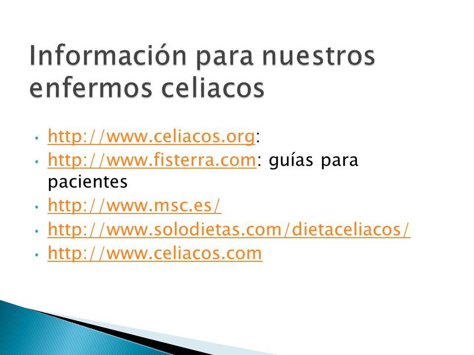 http://www.celiacos.org: http://www.celiacos.org http://www.fisterra.com: guías para pacientes http://www.fisterra.com http://www.msc.es/ http://www.s