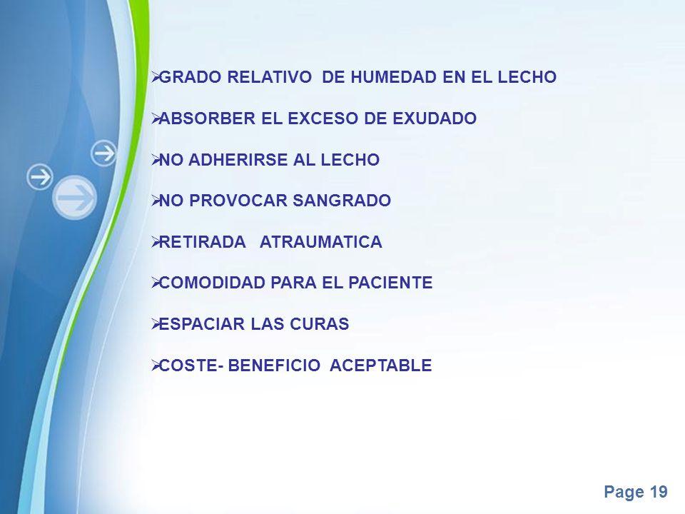 Page 19 GRADO RELATIVO DE HUMEDAD EN EL LECHO ABSORBER EL EXCESO DE EXUDADO NO ADHERIRSE AL LECHO NO PROVOCAR SANGRADO RETIRADA ATRAUMATICA COMODIDAD
