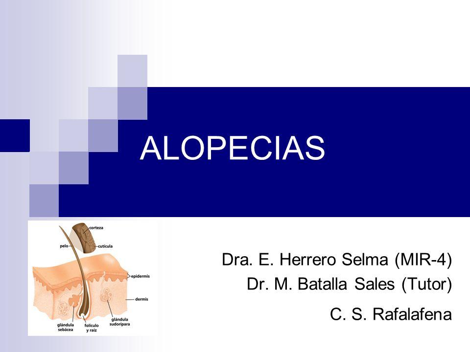 ALOPECIAS Dra. E. Herrero Selma (MIR-4) Dr. M. Batalla Sales (Tutor) C. S. Rafalafena