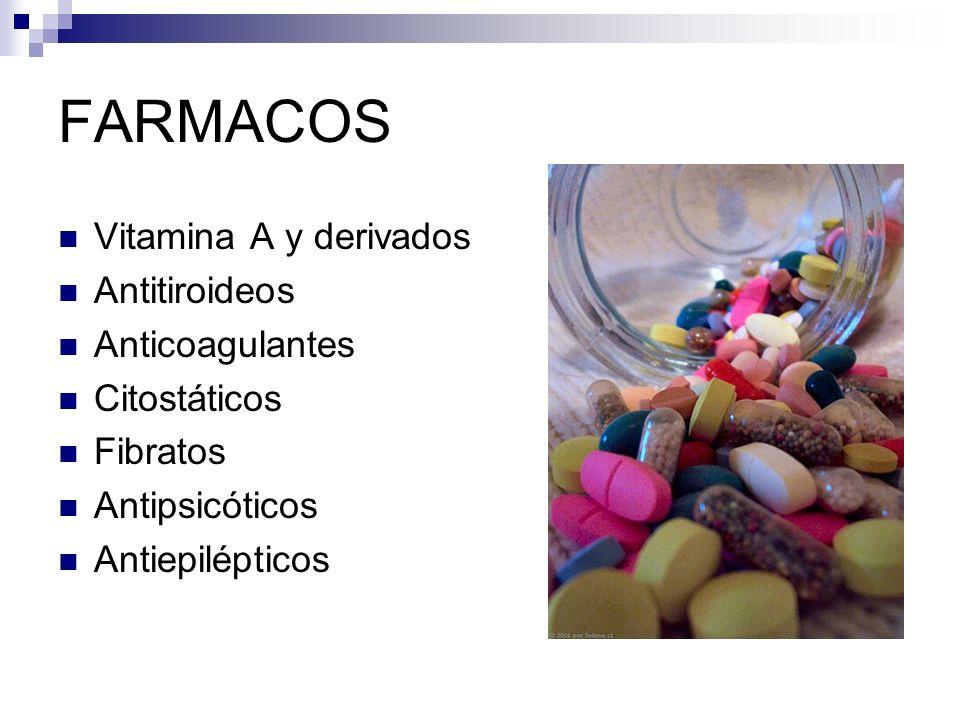 FARMACOS Vitamina A y derivados Antitiroideos Anticoagulantes Citostáticos Fibratos Antipsicóticos Antiepilépticos