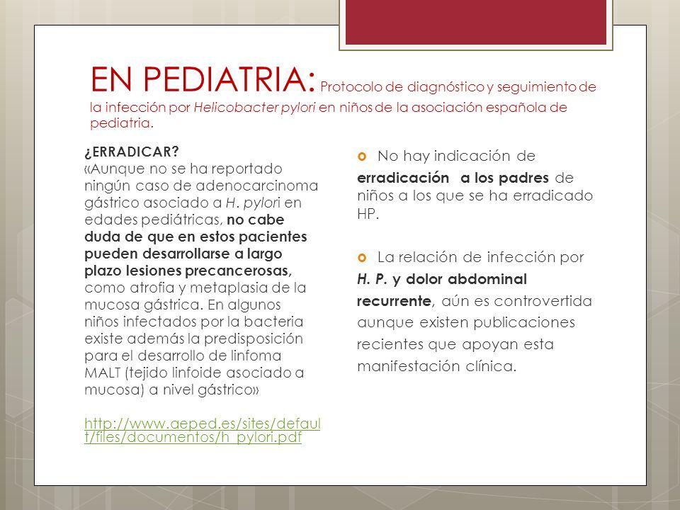 EN PEDIATRIA: Protocolo de diagnóstico y seguimiento de la infección por Helicobacter pylori en niños de la asociación española de pediatria. ¿ERRADIC
