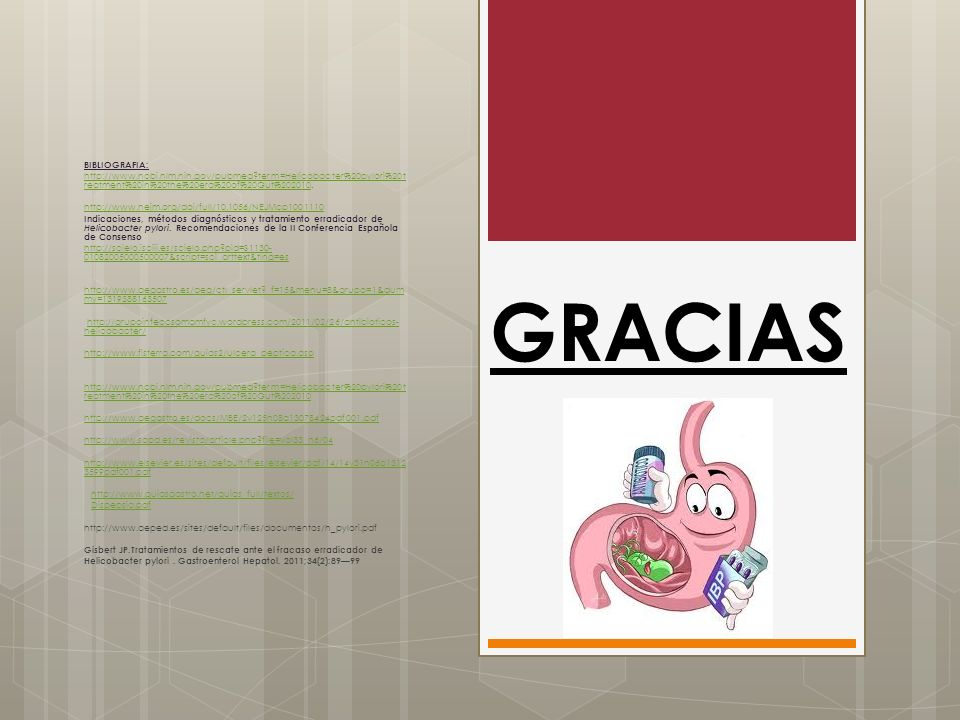 GRACIAS BIBLIOGRAFIA: http://www.ncbi.nlm.nih.gov/pubmed?term=Helicobacter%20pylori%20t reatment%20in%20the%20era%20of%20Gut%202010http://www.ncbi.nlm