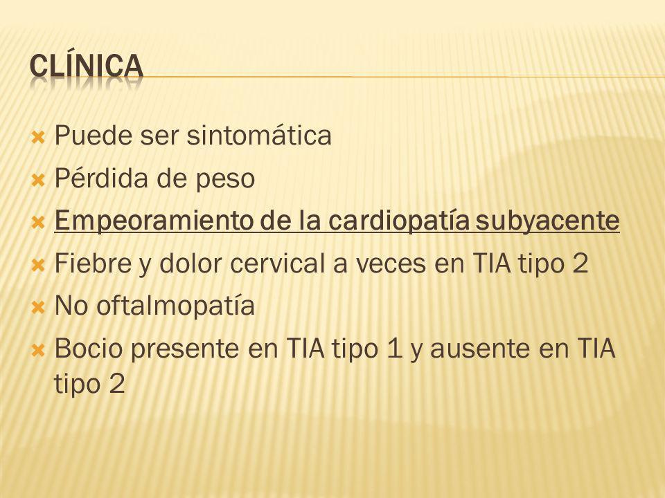 Puede ser sintomática Pérdida de peso Empeoramiento de la cardiopatía subyacente Fiebre y dolor cervical a veces en TIA tipo 2 No oftalmopatía Bocio p