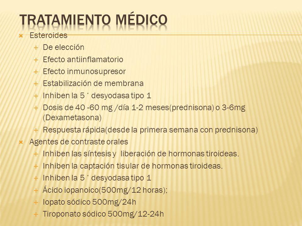 Esteroides De elección Efecto antiinflamatorio Efecto inmunosupresor Estabilización de membrana Inhiben la 5 desyodasa tipo 1 Dosis de 40 -60 mg /día