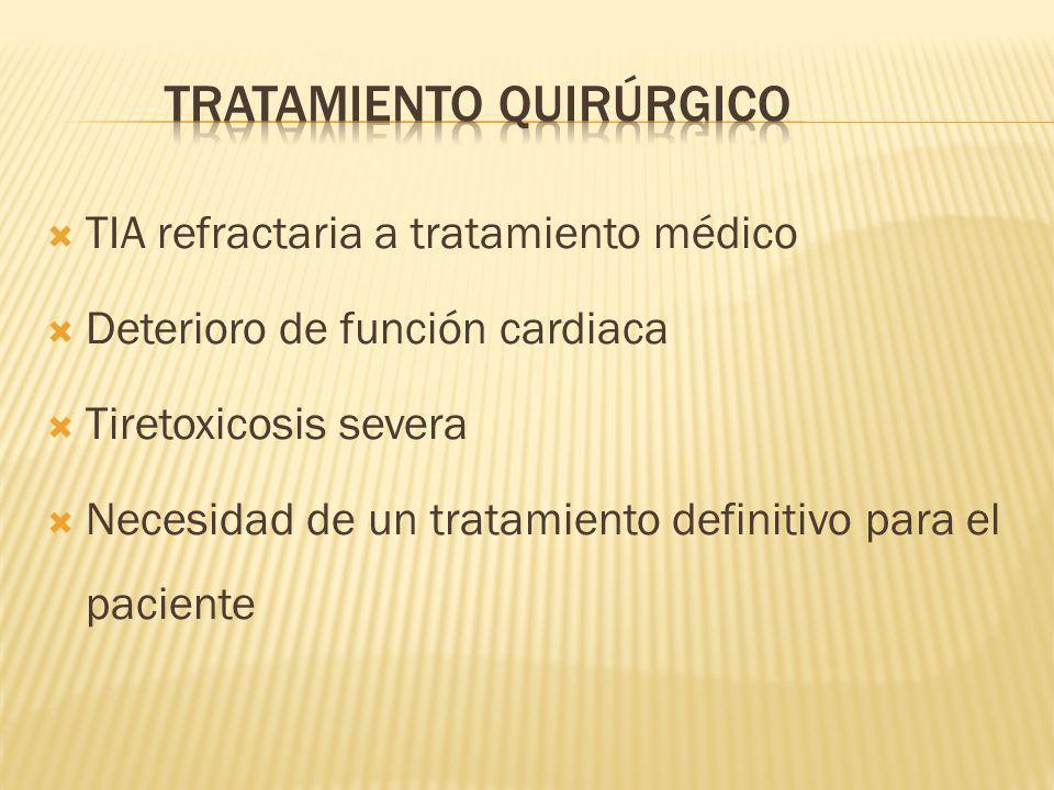 TIA refractaria a tratamiento médico Deterioro de función cardiaca Tiretoxicosis severa Necesidad de un tratamiento definitivo para el paciente