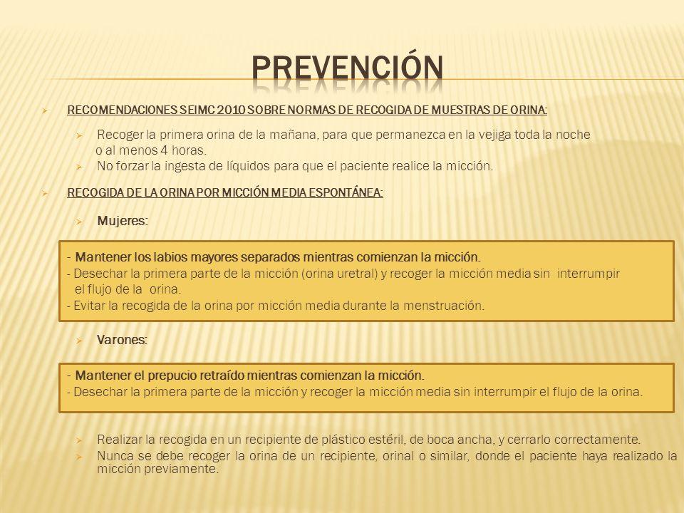 RECOMENDACIONES SEIMC 2010 SOBRE NORMAS DE RECOGIDA DE MUESTRAS DE ORINA: Recoger la primera orina de la mañana, para que permanezca en la vejiga toda