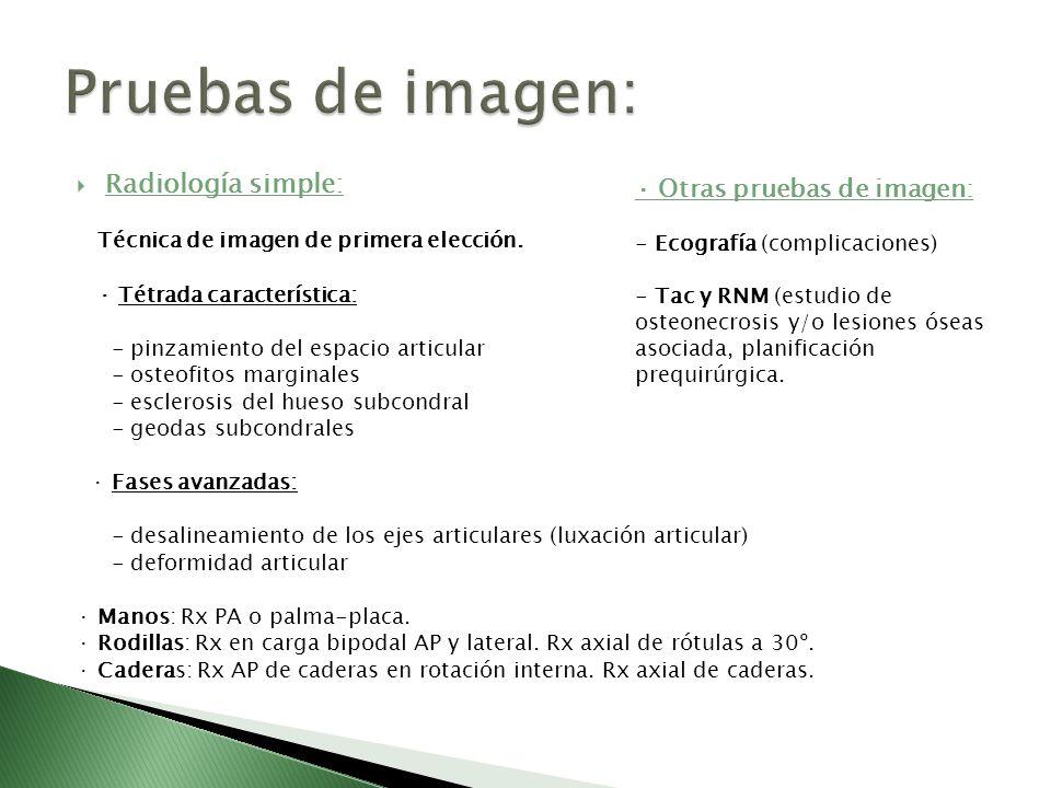 Radiología simple: Técnica de imagen de primera elección. · Tétrada característica: - pinzamiento del espacio articular - osteofitos marginales - escl