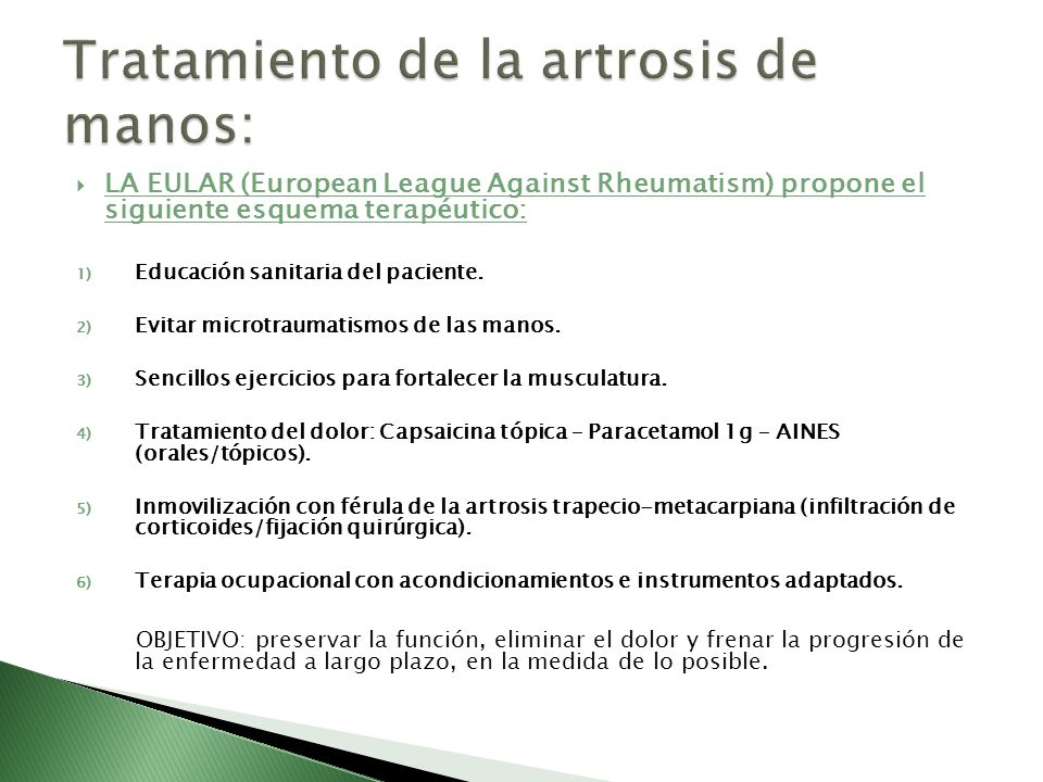 LA EULAR (European League Against Rheumatism) propone el siguiente esquema terapéutico: 1) Educación sanitaria del paciente. 2) Evitar microtraumatism