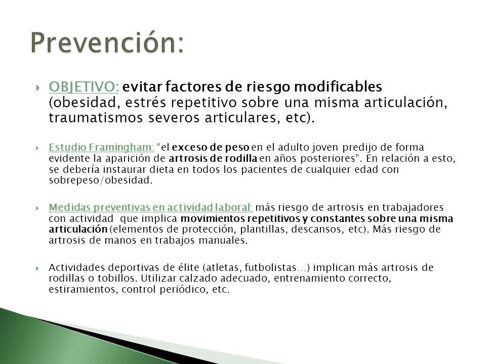 OBJETIVO: evitar factores de riesgo modificables (obesidad, estrés repetitivo sobre una misma articulación, traumatismos severos articulares, etc). Es