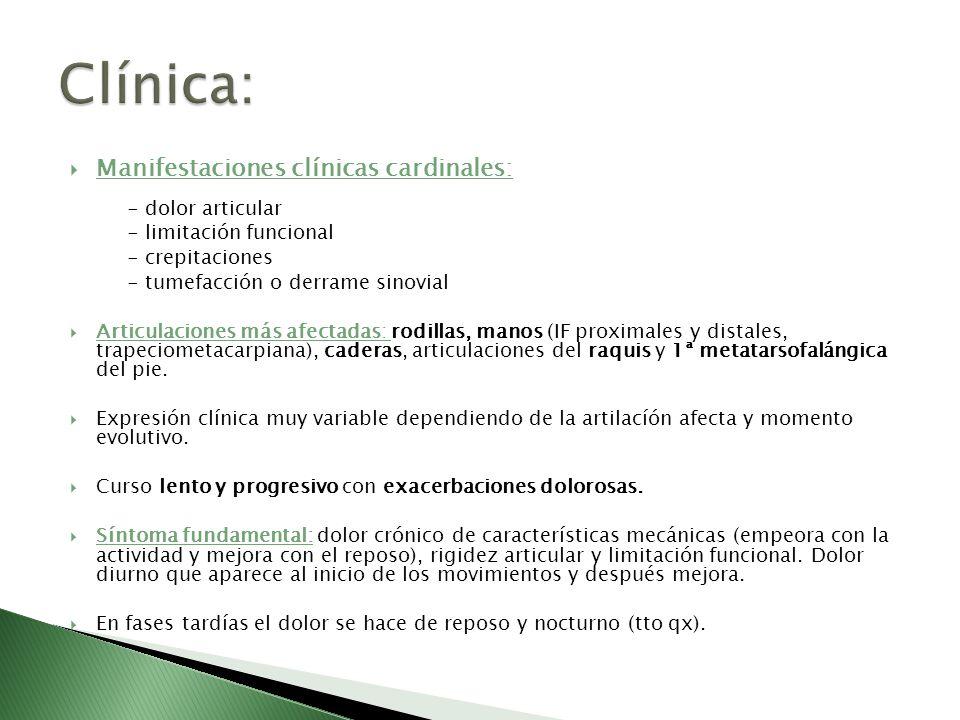 Manifestaciones clínicas cardinales: - dolor articular - limitación funcional - crepitaciones - tumefacción o derrame sinovial Articulaciones más afec