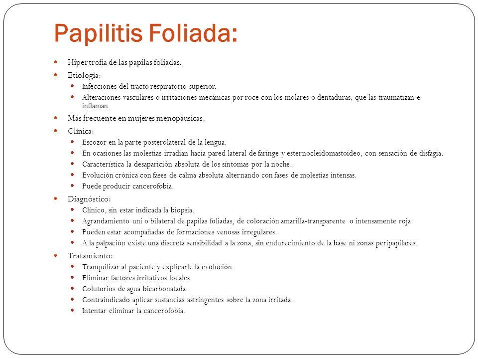 Papilitis Foliada: Hipertrofia de las papilas foliadas. Etiología: Infecciones del tracto respiratorio superior. Alteraciones vasculares o irritacione