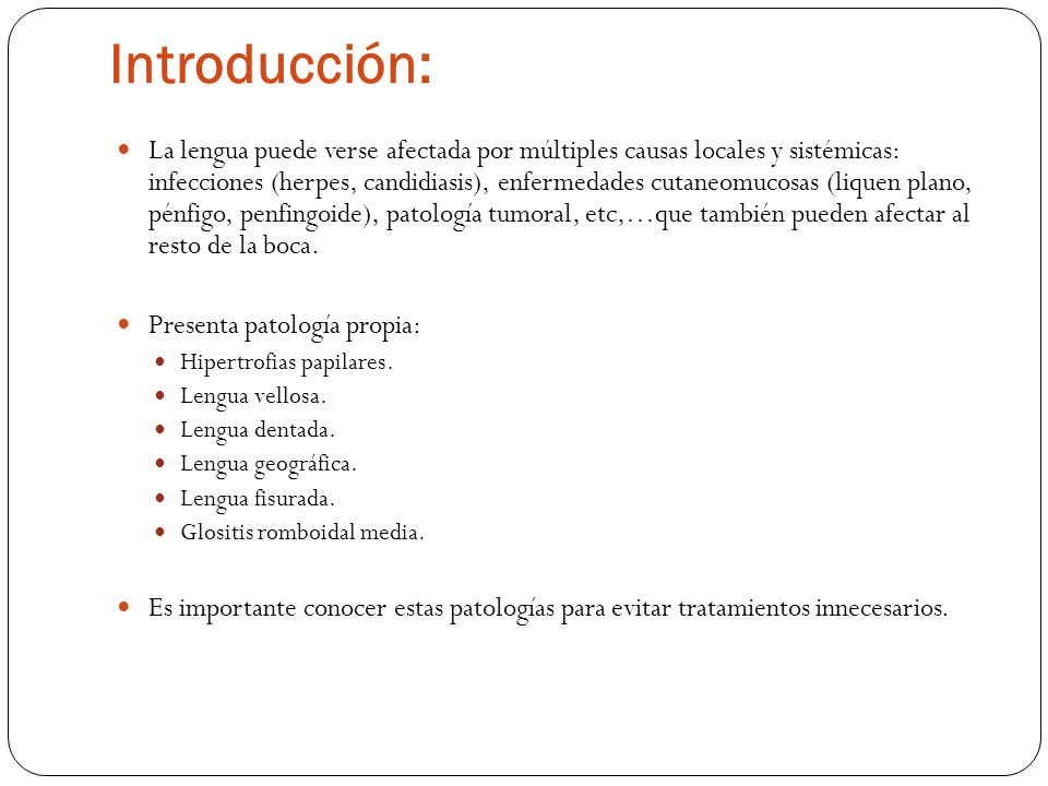 Introducción: La lengua puede verse afectada por múltiples causas locales y sistémicas: infecciones (herpes, candidiasis), enfermedades cutaneomucosas
