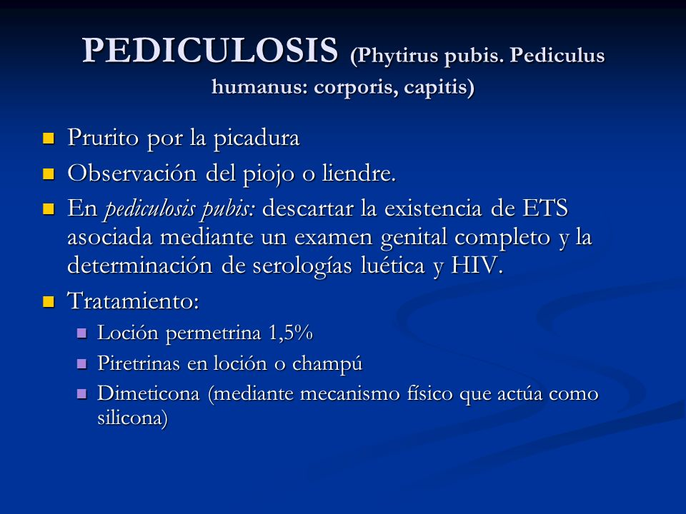 PEDICULOSIS (Phytirus pubis. Pediculus humanus: corporis, capitis) Prurito por la picadura Prurito por la picadura Observación del piojo o liendre. Ob